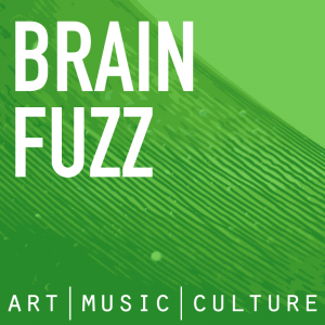 Brain Fuzz - Art Music and Culture Podcast